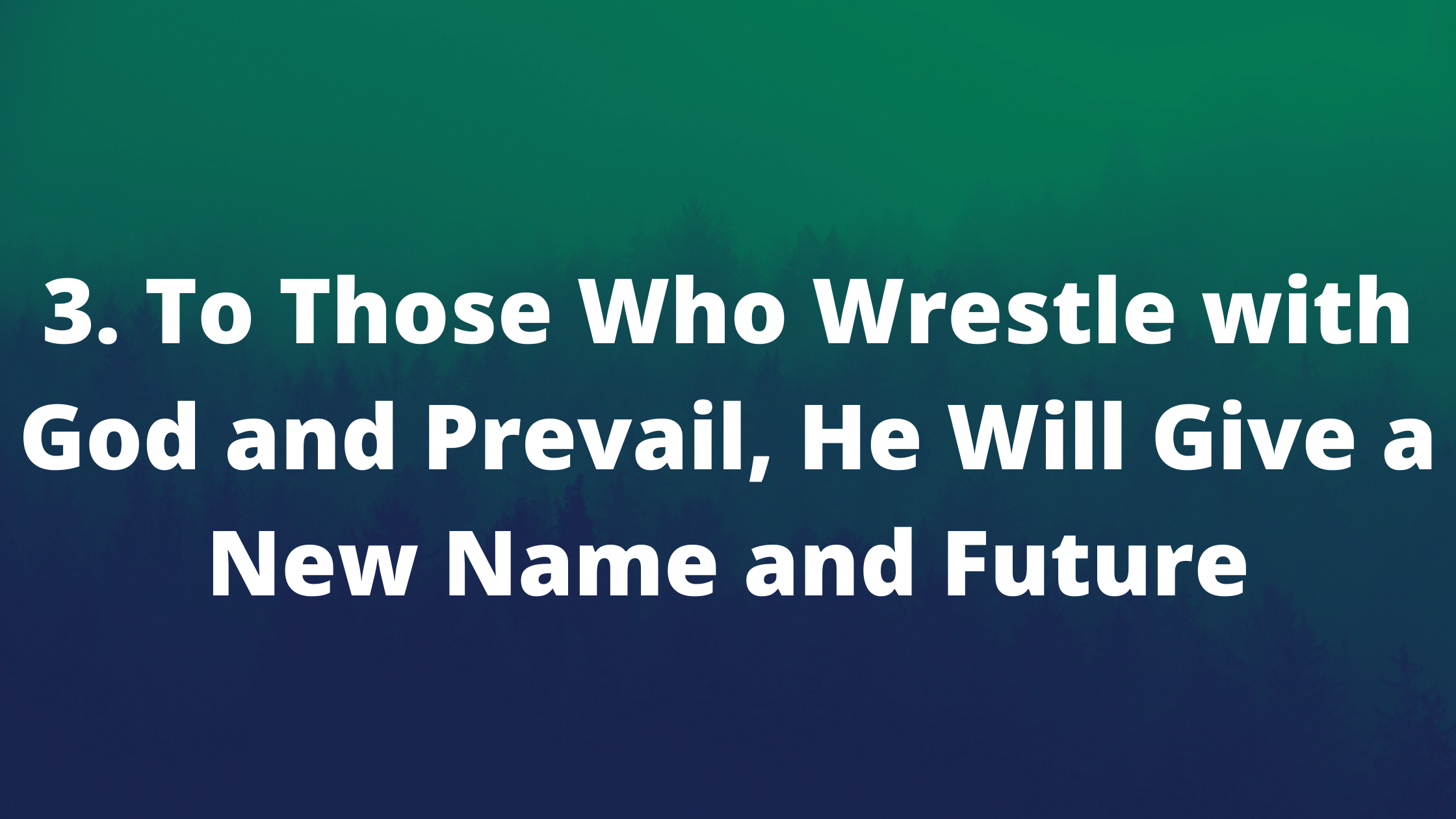 3. To Those Who Wrestle with God and Prevail, He Will Give a New Name and Future