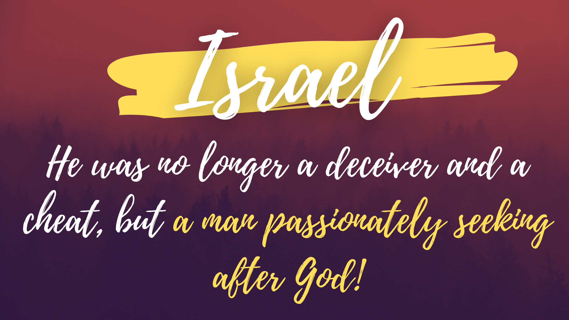 He was no longer a deceiver and a cheat, but a man passionately seeking after God!