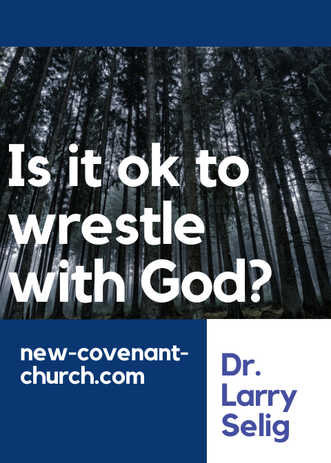 Is it ok to wrestle with God?