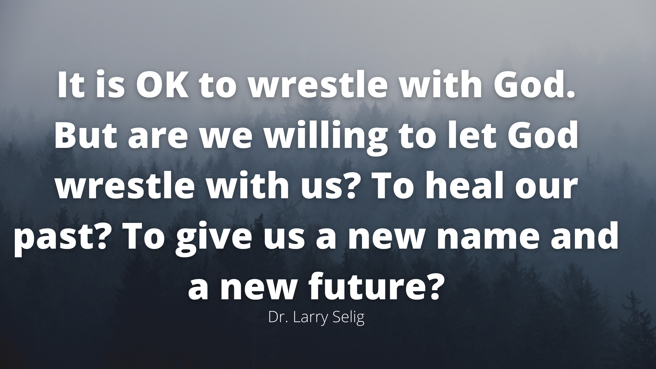 It is OK to wrestle with God. But are we willing to let God wrestle with us? To heal our past? To give us a new name and a new future?