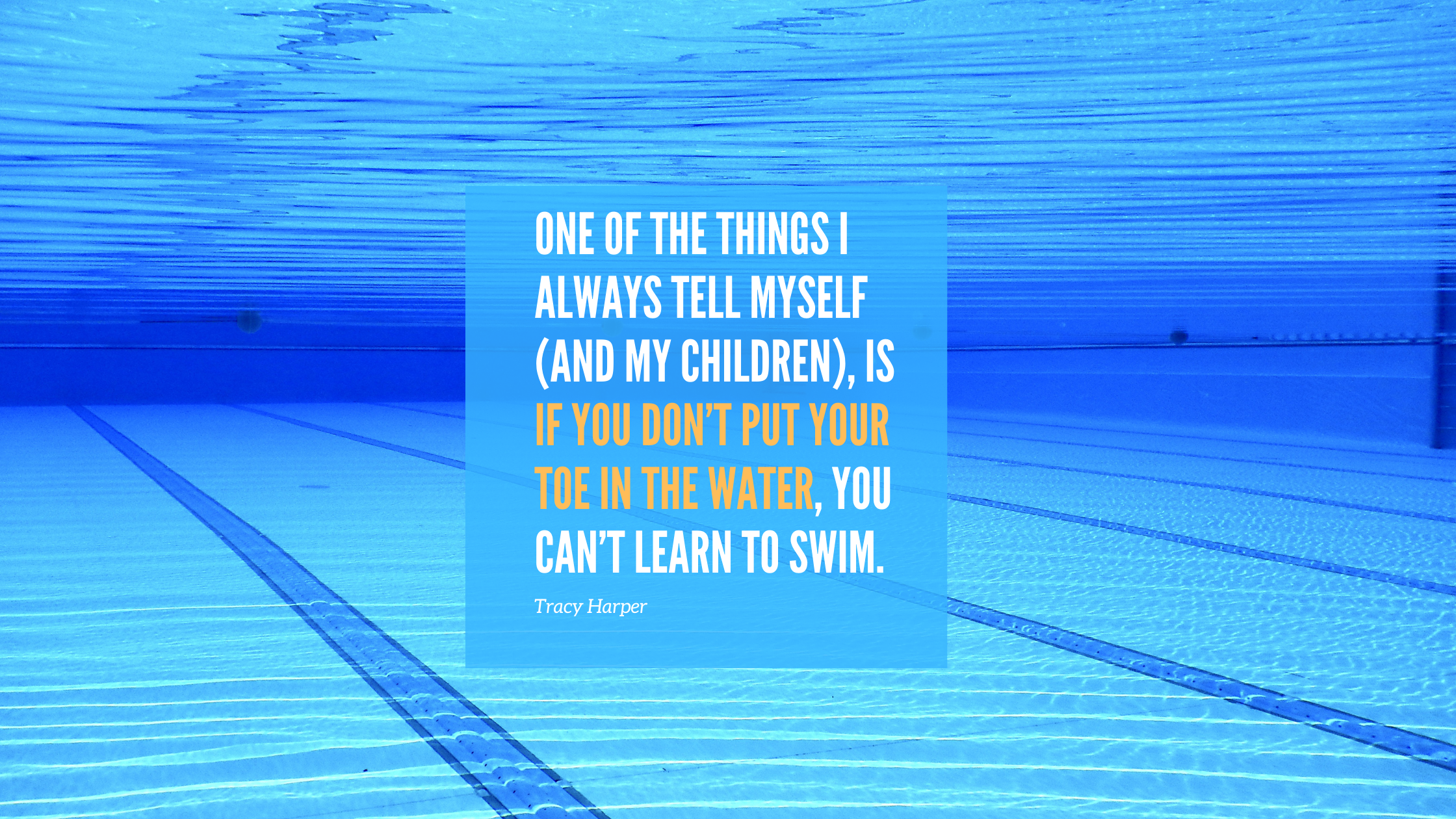 One of the things I always tell myself (and my children), is if you don't put your toe in the water, you can't learn to swim.