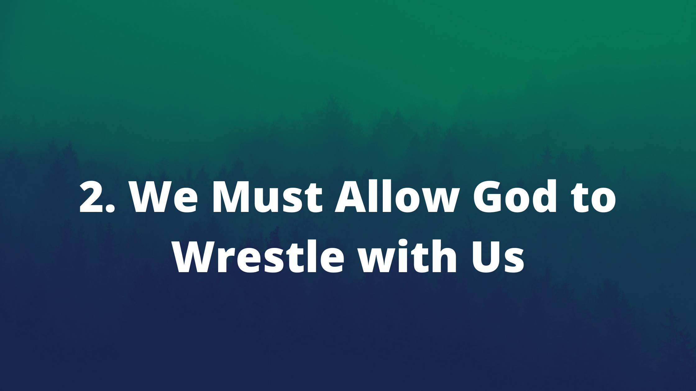 We must allow God to wrestle with us