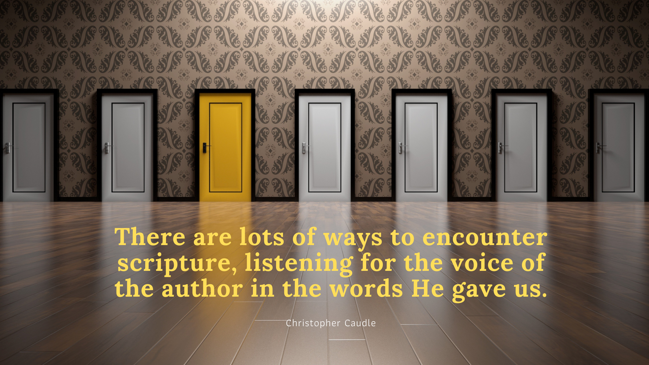 there are lots of ways to encounter scripture, listening for the voice of the author in the words He gave us.