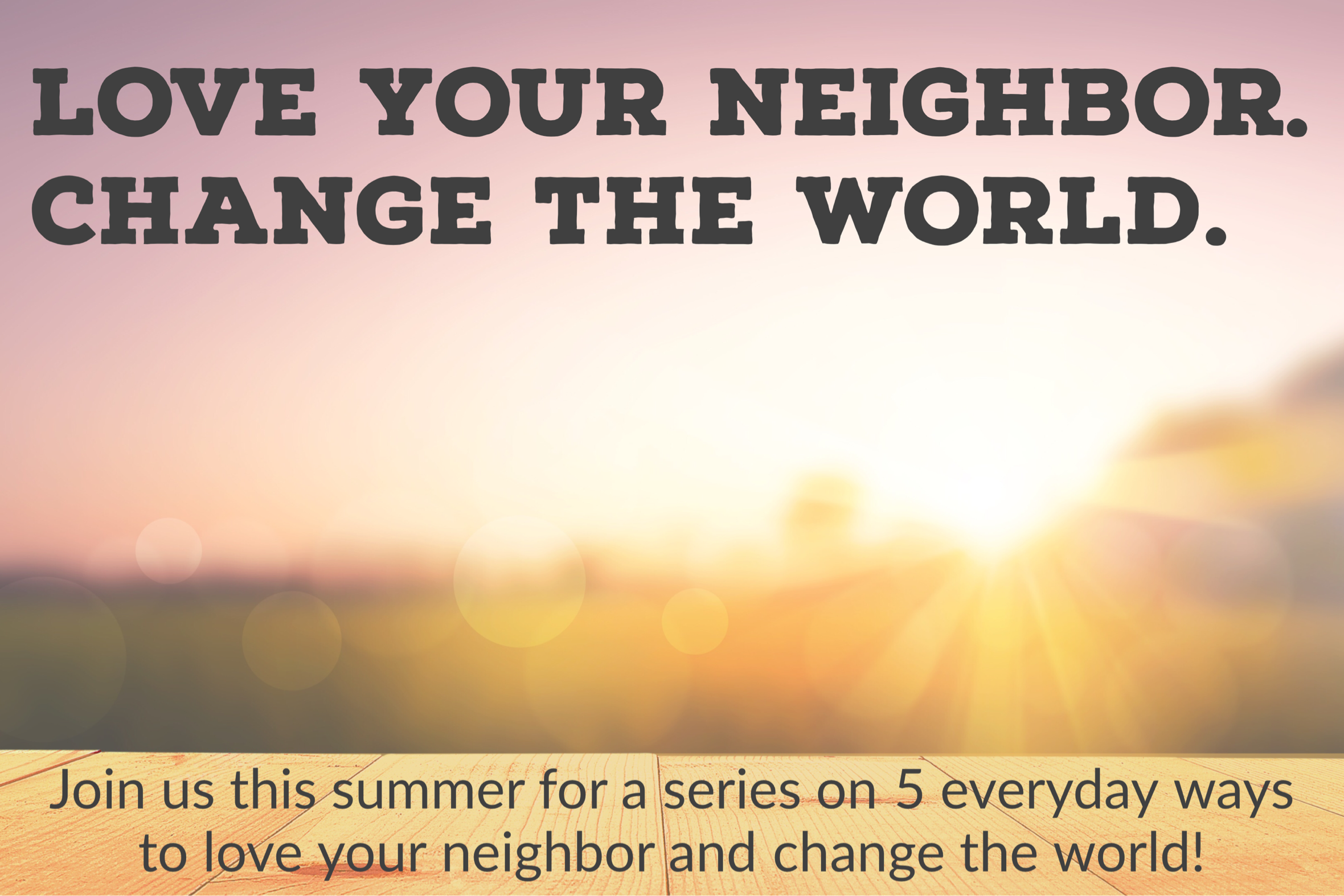 love your neighbor. change the world.